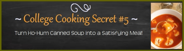 College Cooking Secret #5 ~ 3 Ways to Turn Ho-Hum Canned Soup into a Satisfying Meal.