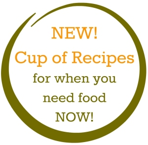 New! Cup of Recipes for when you need food now!