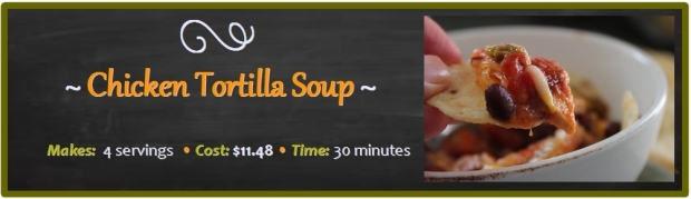 Chicken Tortilla Soup: Makes 4 Servings: Cost $11.98: Time 30 minutes
