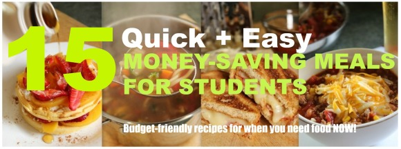 Quick + Easy Money Saving Meals for Students