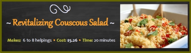 Revitalizing Couscous Salad l Makes: 6 tp 8 helpings l Cost: $5.26 l Time: 20 minutes