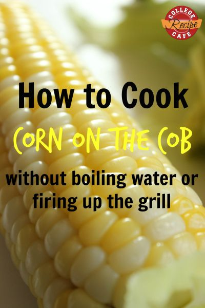 Quick and Easy Way to Cook Corn on the Cob For Dinner