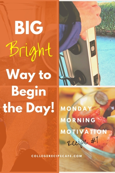 Big Bright Way to Begin the Day: Monday Morning Motivation Recipe #1