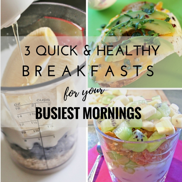 3 Quick and Easy Breakfast Recipes to Help You Get Out the Door on Time!