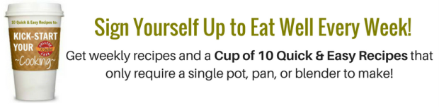 "And, get a complementary Cup of 10 Easy ""Less Mess"" Recipes that only require a single pot, pan or blender to make. Click below to get started."
